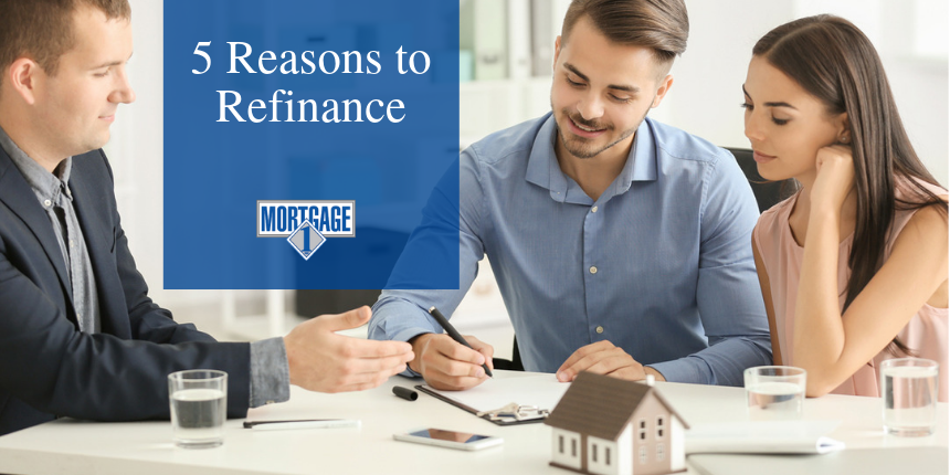Reasons to refinance your mortgage. From Mortgage 1 Inc.